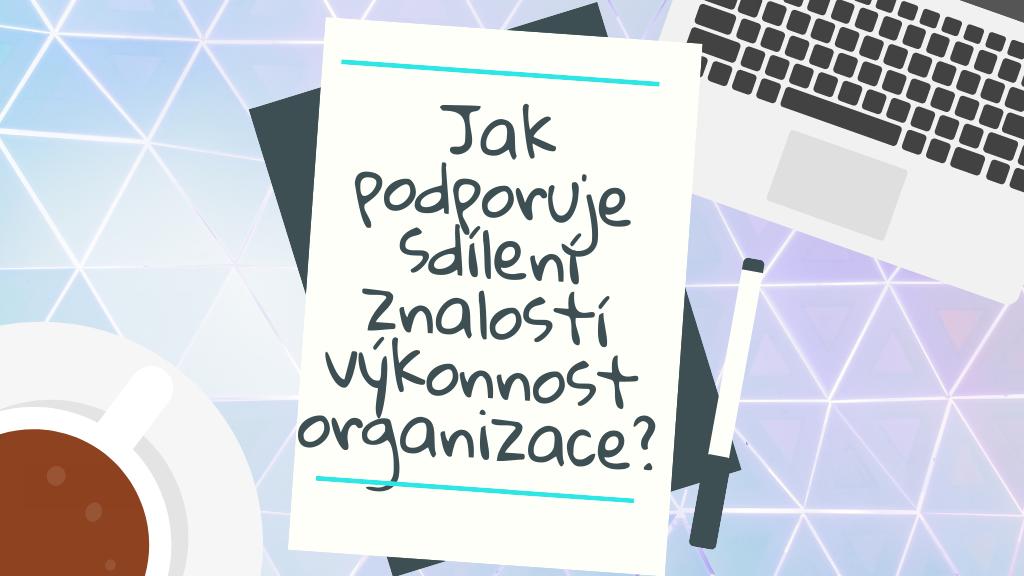 Jak podporuje sdílení znalostí výkonnost organizace